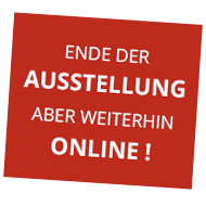 Ende der Ausstellung – aber weiterhin online besuchbar!